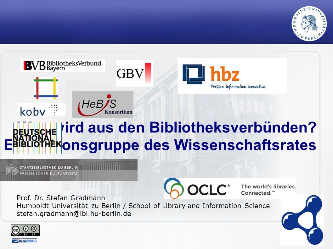 1 Was wird aus den Bibliotheksverbünden? Zum Kontext der Evaluationsgruppe des Wissenschaftsrates Prof. Dr. Stefan Gradmann Humboldt-Universität zu Be
