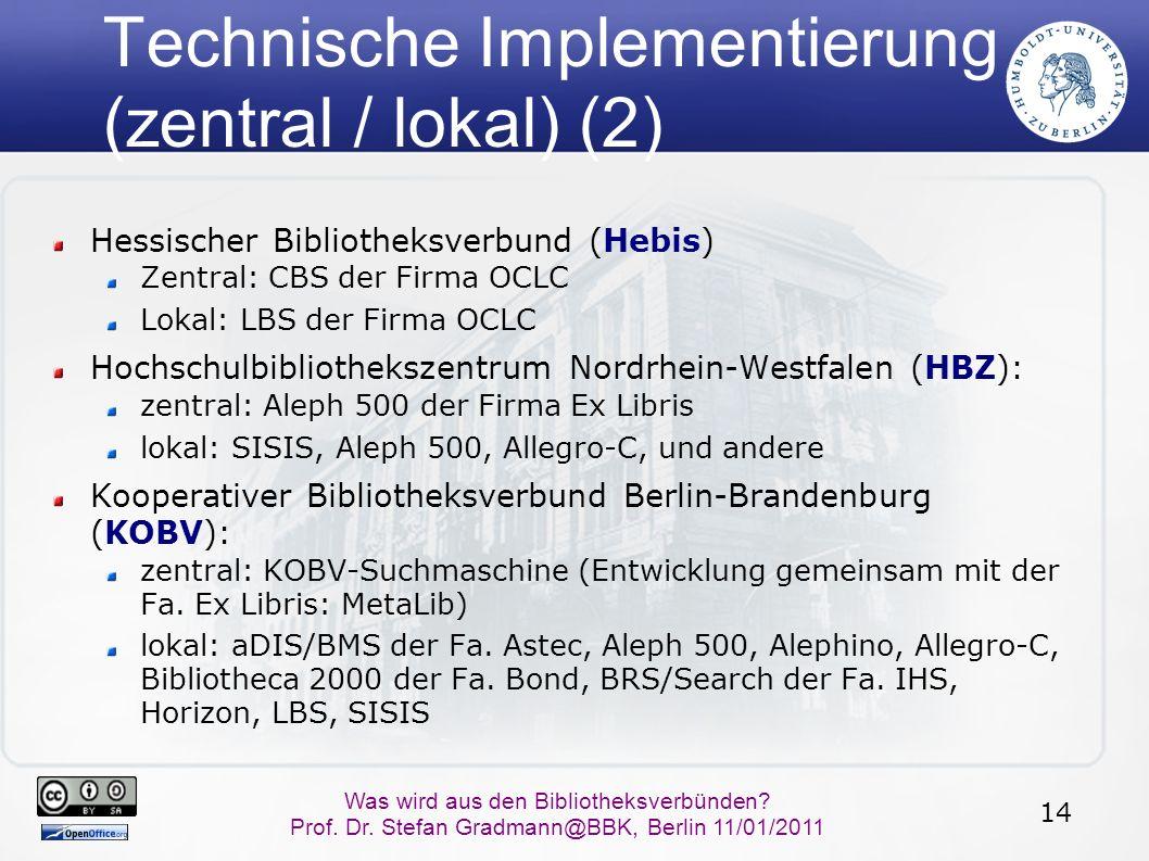14 Was wird aus den Bibliotheksverbünden? Prof. Dr. Stefan Gradmann@BBK, Berlin 11/01/2011 Technische Implementierung (zentral / lokal) (2) Hessischer