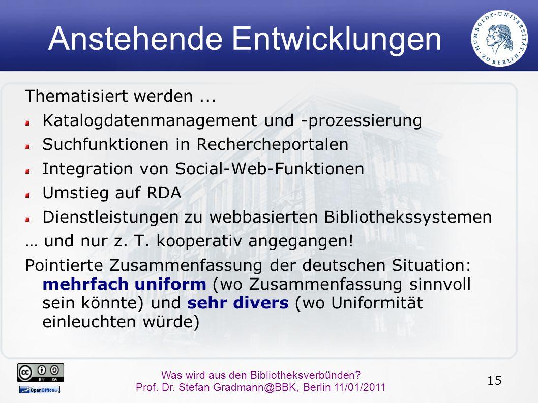15 Was wird aus den Bibliotheksverbünden? Prof. Dr. Stefan Gradmann@BBK, Berlin 11/01/2011 Anstehende Entwicklungen Thematisiert werden... Katalogdate