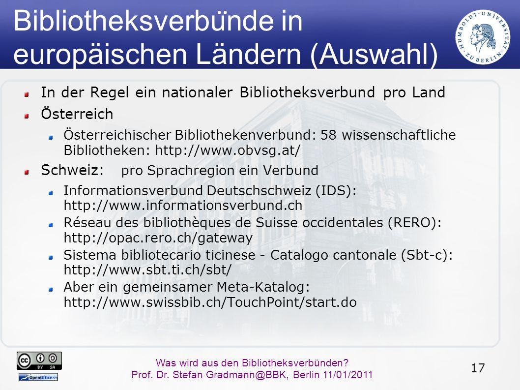 17 Was wird aus den Bibliotheksverbünden? Prof. Dr. Stefan Gradmann@BBK, Berlin 11/01/2011 Bibliotheksverbu ̈ nde in europäischen Ländern (Auswahl) In