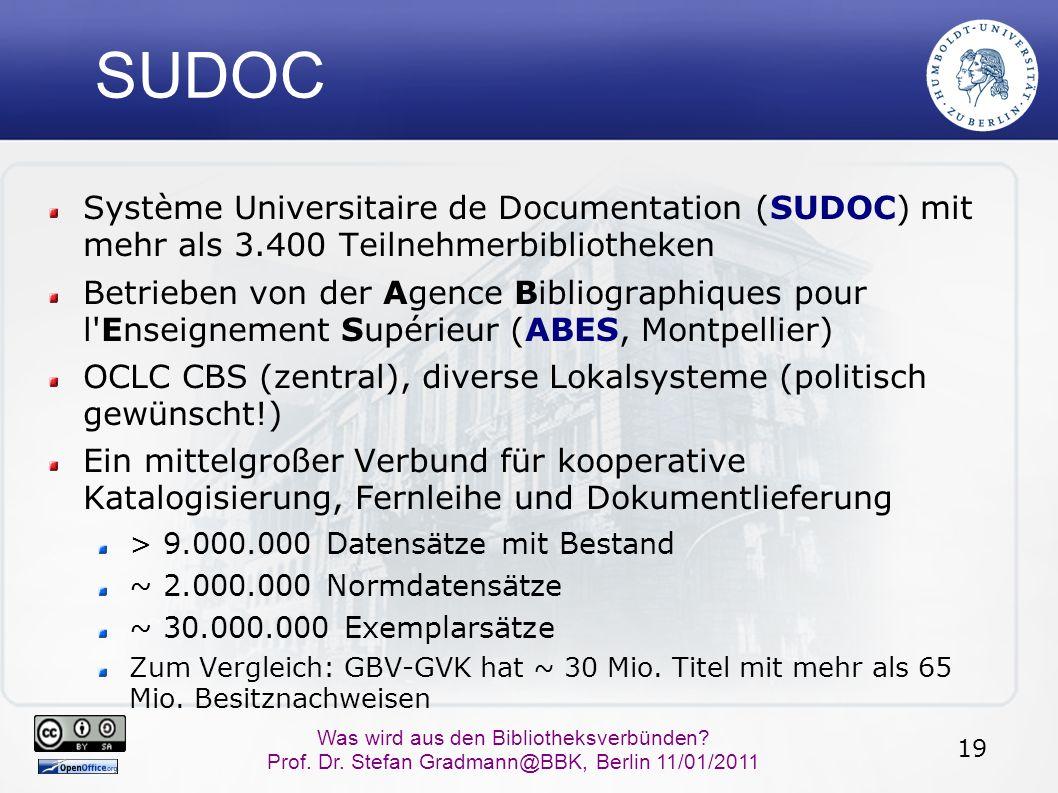 19 Was wird aus den Bibliotheksverbünden? Prof. Dr. Stefan Gradmann@BBK, Berlin 11/01/2011 SUDOC Système Universitaire de Documentation (SUDOC) mit me
