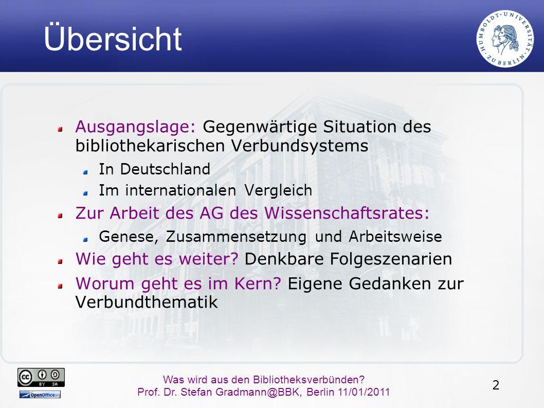 2 Was wird aus den Bibliotheksverbünden? Prof. Dr. Stefan Gradmann@BBK, Berlin 11/01/2011 Übersicht Ausgangslage: Gegenwärtige Situation des bibliothe