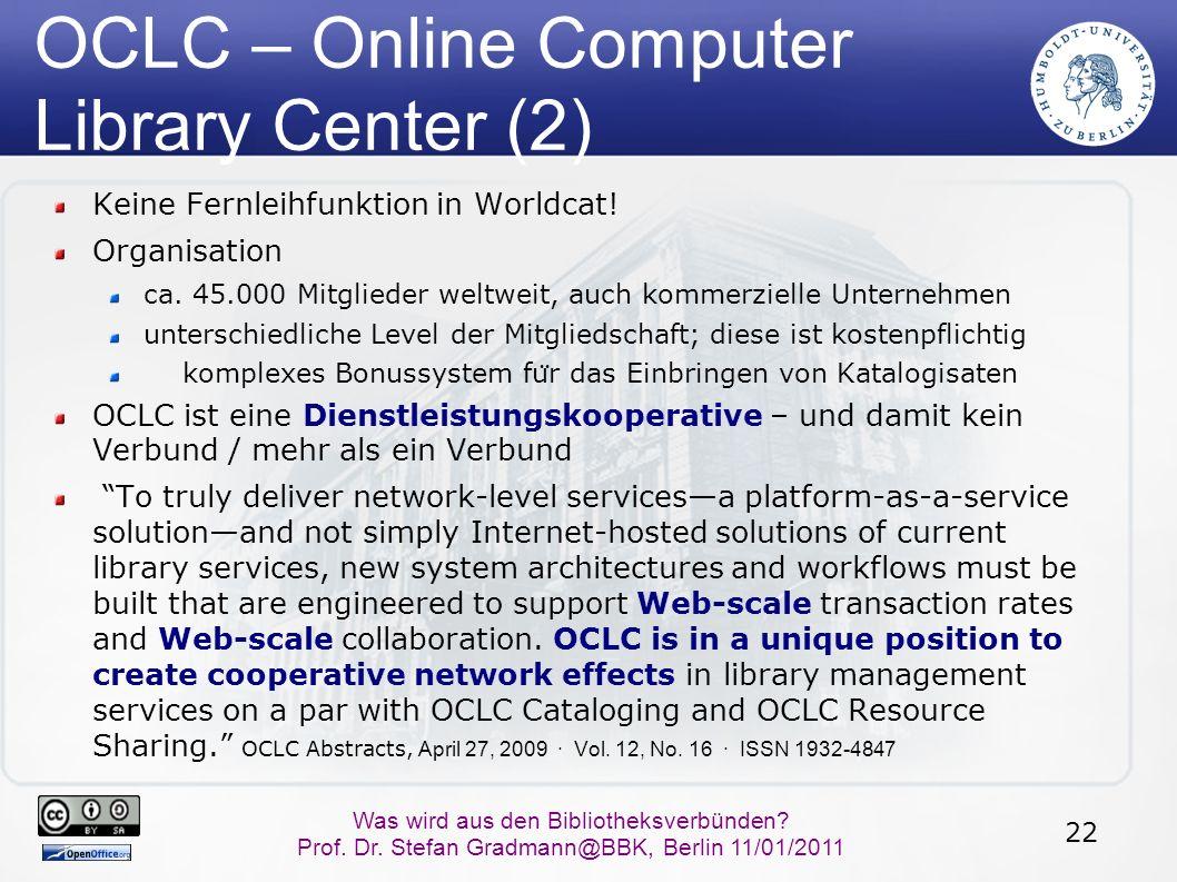 22 Was wird aus den Bibliotheksverbünden? Prof. Dr. Stefan Gradmann@BBK, Berlin 11/01/2011 OCLC – Online Computer Library Center (2) Keine Fernleihfun