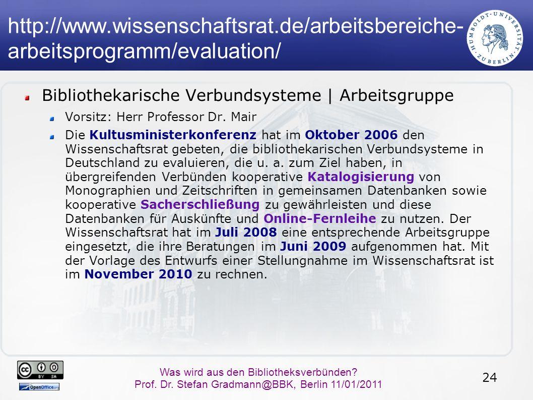 24 Was wird aus den Bibliotheksverbünden? Prof. Dr. Stefan Gradmann@BBK, Berlin 11/01/2011 http://www.wissenschaftsrat.de/arbeitsbereiche- arbeitsprog
