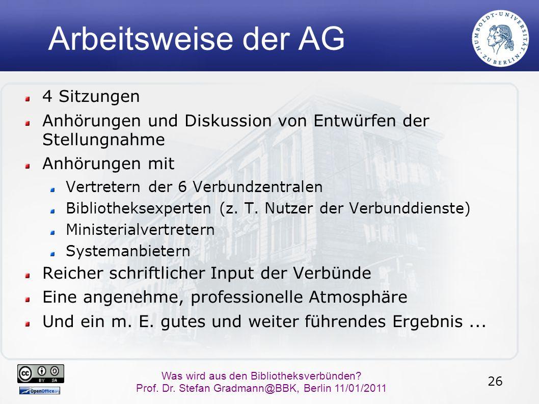 26 Was wird aus den Bibliotheksverbünden? Prof. Dr. Stefan Gradmann@BBK, Berlin 11/01/2011 Arbeitsweise der AG 4 Sitzungen Anhörungen und Diskussion v