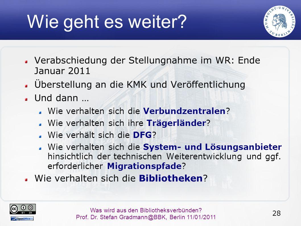28 Was wird aus den Bibliotheksverbünden? Prof. Dr. Stefan Gradmann@BBK, Berlin 11/01/2011 Wie geht es weiter? Verabschiedung der Stellungnahme im WR: