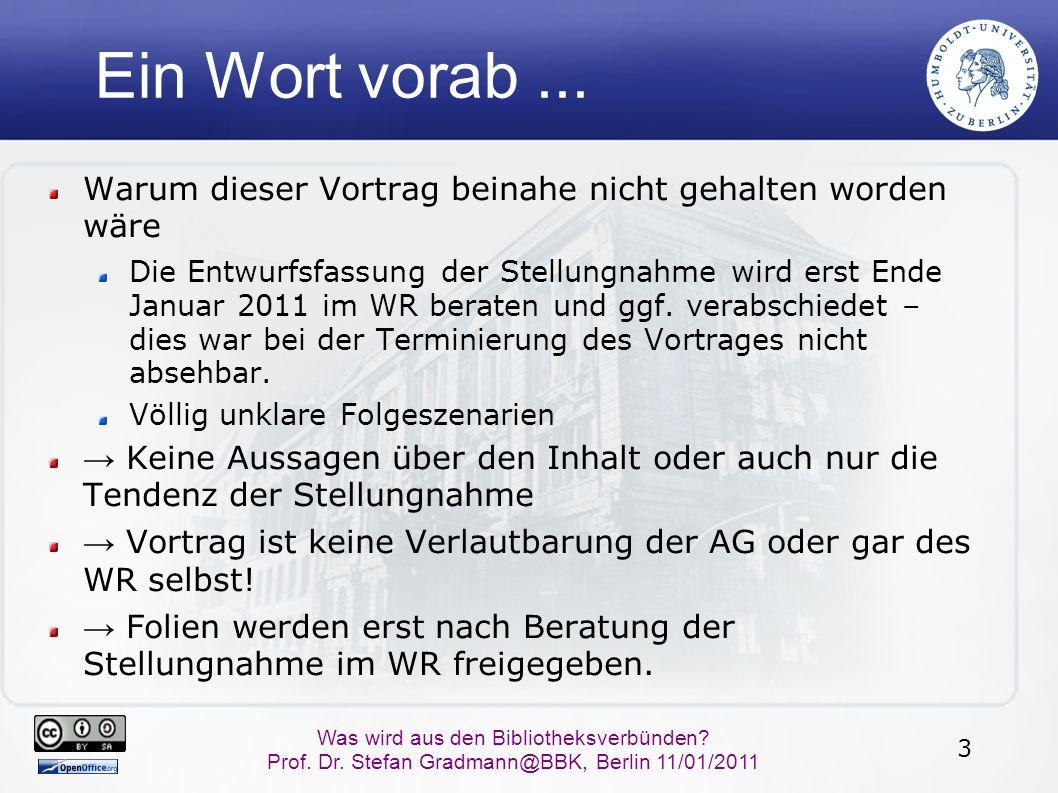 3 Was wird aus den Bibliotheksverbünden? Prof. Dr. Stefan Gradmann@BBK, Berlin 11/01/2011 Ein Wort vorab... Warum dieser Vortrag beinahe nicht gehalte