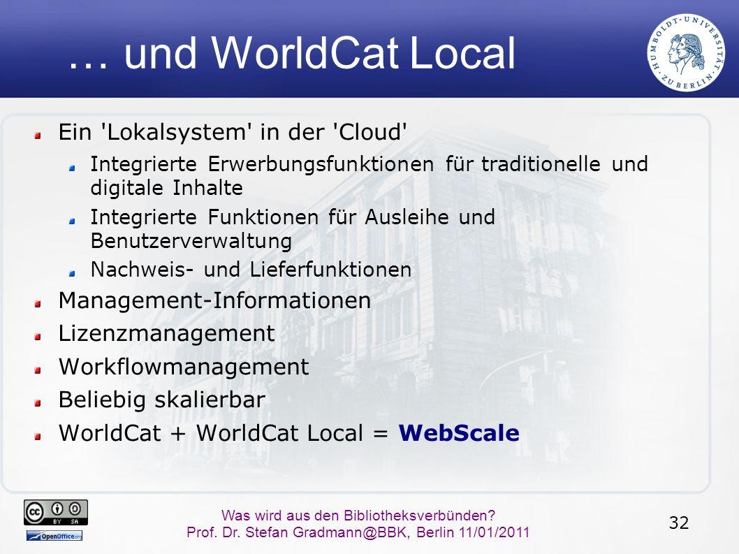 32 Was wird aus den Bibliotheksverbünden? Prof. Dr. Stefan Gradmann@BBK, Berlin 11/01/2011 … und WorldCat Local Ein 'Lokalsystem' in der 'Cloud' Integ