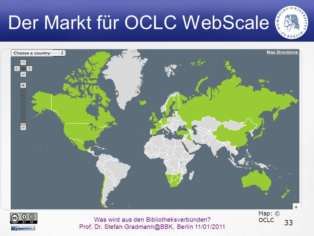 33 Was wird aus den Bibliotheksverbünden? Prof. Dr. Stefan Gradmann@BBK, Berlin 11/01/2011 Der Markt für OCLC WebScale Map: © OCLC