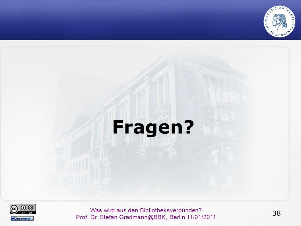 38 Was wird aus den Bibliotheksverbünden? Prof. Dr. Stefan Gradmann@BBK, Berlin 11/01/2011 Fragen?
