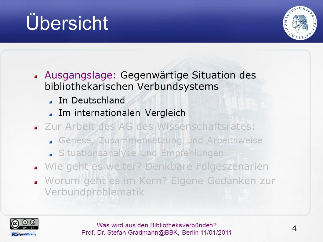 4 Was wird aus den Bibliotheksverbünden? Prof. Dr. Stefan Gradmann@BBK, Berlin 11/01/2011 Übersicht Ausgangslage: Gegenwärtige Situation des bibliothe