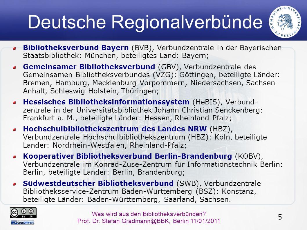 5 Was wird aus den Bibliotheksverbünden? Prof. Dr. Stefan Gradmann@BBK, Berlin 11/01/2011 Deutsche Regionalverbünde Bibliotheksverbund Bayern (BVB), V