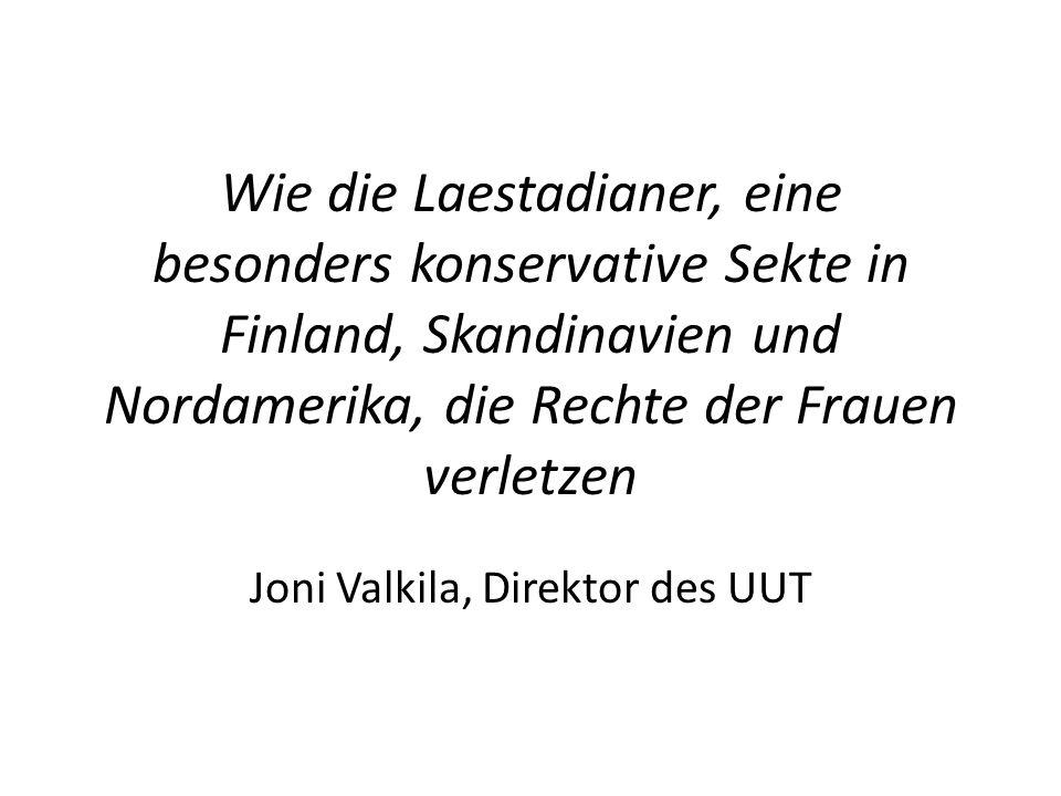 Wie die Laestadianer, eine besonders konservative Sekte in Finland, Skandinavien und Nordamerika, die Rechte der Frauen verletzen Joni Valkila, Direktor des UUT