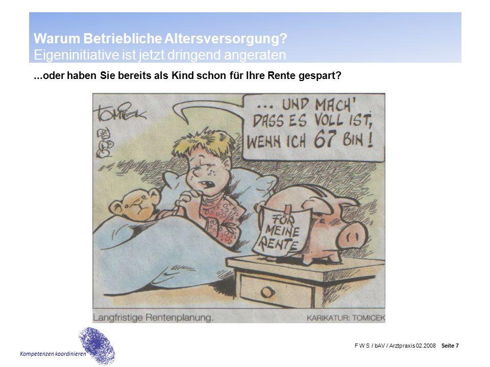 F W S / bAV / Arztpraxis 02.2008 Seite 8 Kompetenzen koordinieren Ihr Arbeitgeber bietet Ihnen jetzt die Möglichkeit...