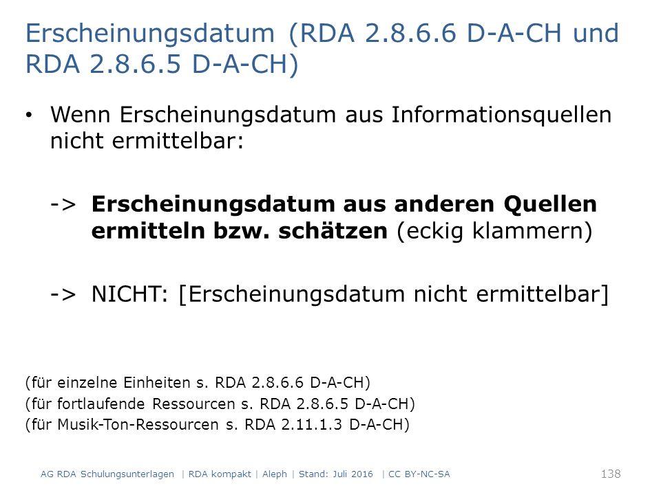 Erscheinungsdatum (RDA 2.8.6.6 D-A-CH und RDA 2.8.6.5 D-A-CH) Wenn Erscheinungsdatum aus Informationsquellen nicht ermittelbar: -> Erscheinungsdatum aus anderen Quellen ermitteln bzw.