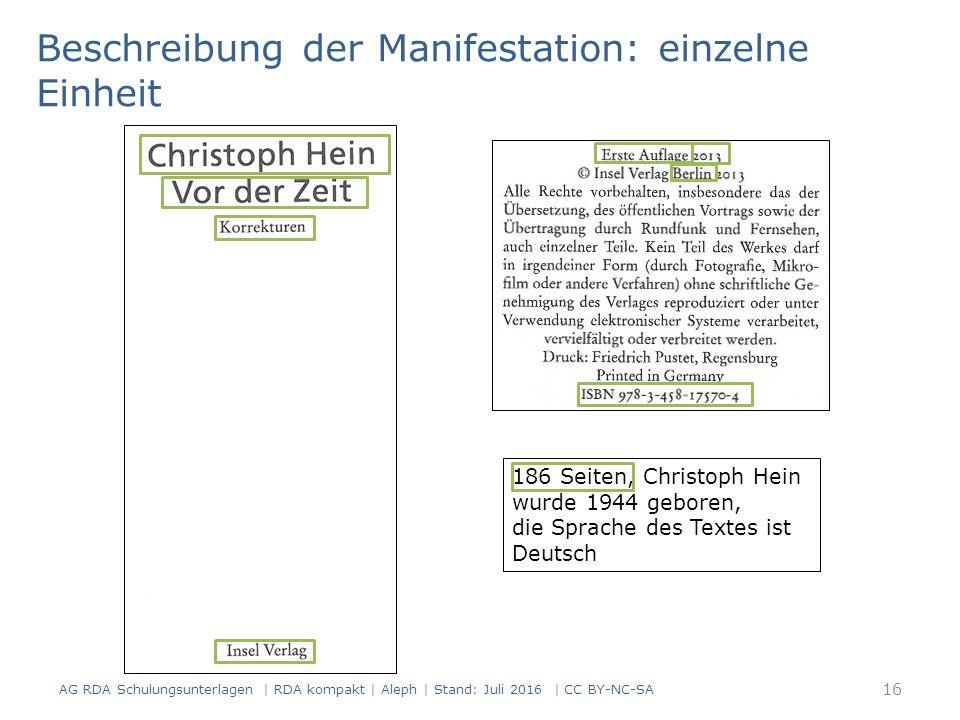 Beschreibung der Manifestation: einzelne Einheit 186 Seiten, Christoph Hein wurde 1944 geboren, die Sprache des Textes ist Deutsch 16 AG RDA Schulungsunterlagen | RDA kompakt | Aleph | Stand: Juli 2016 | CC BY-NC-SA