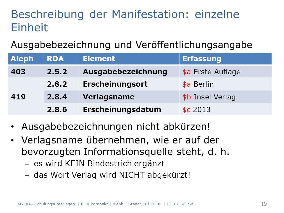 Beschreibung der Manifestation: einzelne Einheit Ausgabebezeichnung und Veröffentlichungsangabe Ausgabebezeichnungen nicht abkürzen.