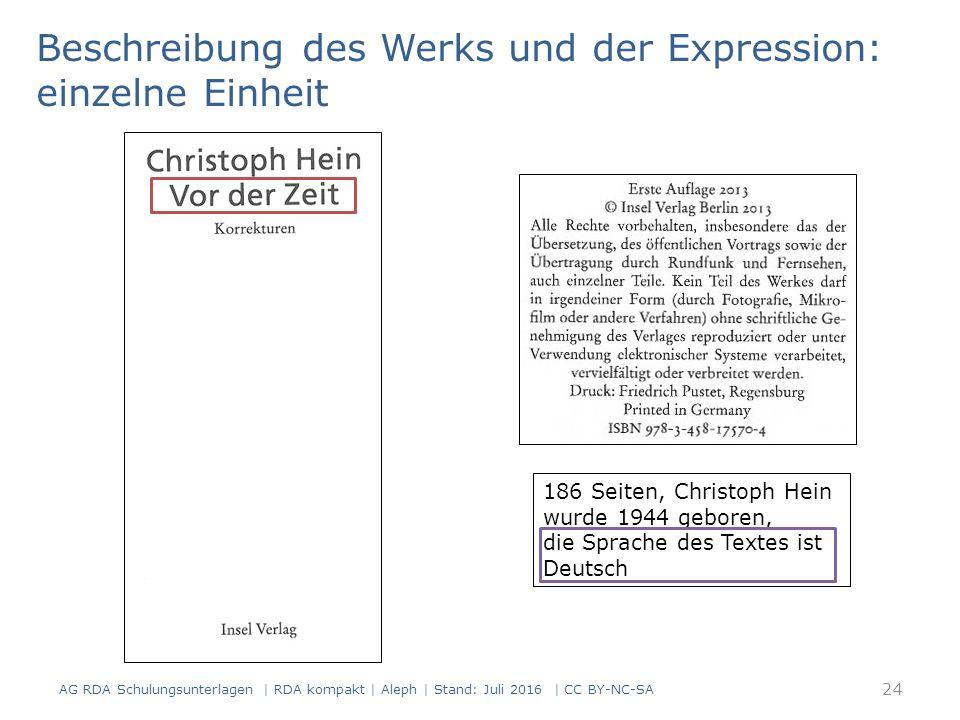 Beschreibung des Werks und der Expression: einzelne Einheit 186 Seiten, Christoph Hein wurde 1944 geboren, die Sprache des Textes ist Deutsch 24 AG RDA Schulungsunterlagen | RDA kompakt | Aleph | Stand: Juli 2016 | CC BY-NC-SA