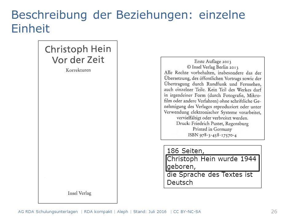 186 Seiten, Christoph Hein wurde 1944 geboren, die Sprache des Textes ist Deutsch Beschreibung der Beziehungen: einzelne Einheit 26 AG RDA Schulungsunterlagen | RDA kompakt | Aleph | Stand: Juli 2016 | CC BY-NC-SA