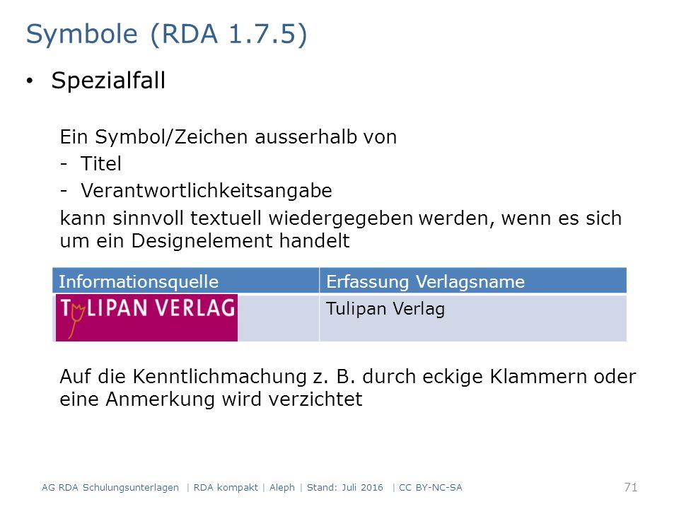 Spezialfall Ein Symbol/Zeichen ausserhalb von -Titel -Verantwortlichkeitsangabe kann sinnvoll textuell wiedergegeben werden, wenn es sich um ein Designelement handelt Auf die Kenntlichmachung z.