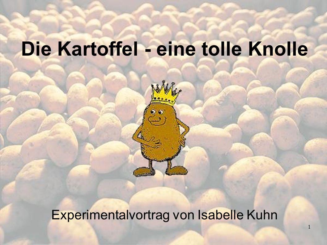 1 Die Kartoffel - eine tolle Knolle Experimentalvortrag von Isabelle Kuhn