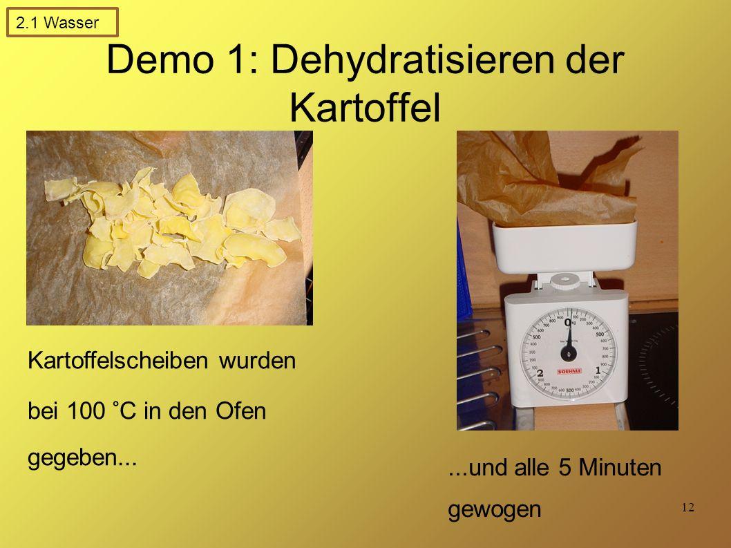12 Demo 1: Dehydratisieren der Kartoffel Kartoffelscheiben wurden bei 100 °C in den Ofen gegeben......und alle 5 Minuten gewogen 2.1 Wasser