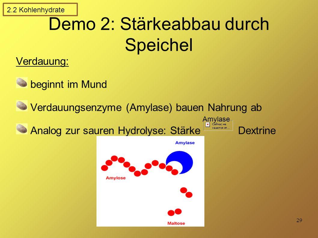 29 Demo 2: Stärkeabbau durch Speichel Verdauung: beginnt im Mund Verdauungsenzyme (Amylase) bauen Nahrung ab Analog zur sauren Hydrolyse: Stärke Dextrine Amylase 2.2 Kohlenhydrate