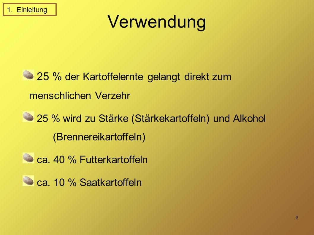 8 Verwendung 25 % der Kartoffelernte gelangt direkt zum menschlichen Verzehr 25 % wird zu Stärke (Stärkekartoffeln) und Alkohol (Brennereikartoffeln) ca.