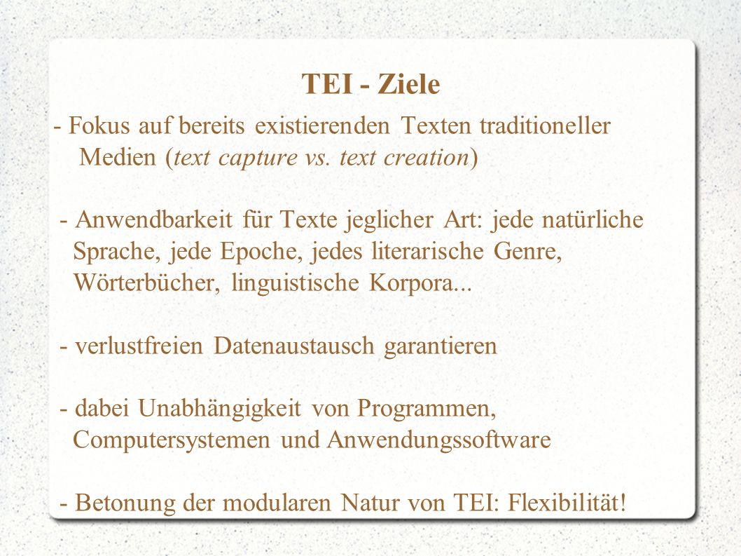 TEI - Ziele - Fokus auf bereits existierenden Texten traditioneller Medien (text capture vs.
