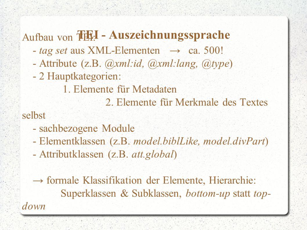 TEI - Auszeichnungssprache Aufbau von TEI: - tag set aus XML-Elementen → ca.