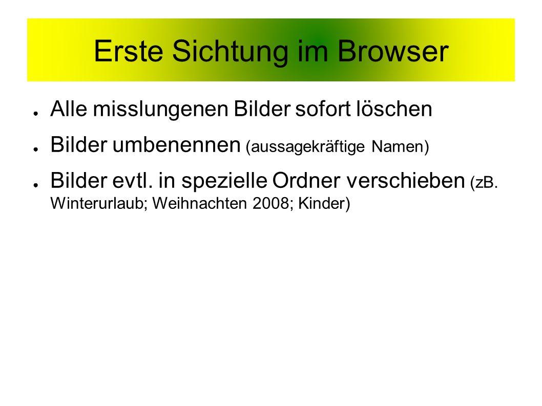 Erste Sichtung im Browser ● Alle misslungenen Bilder sofort löschen ● Bilder umbenennen (aussagekräftige Namen) ● Bilder evtl.