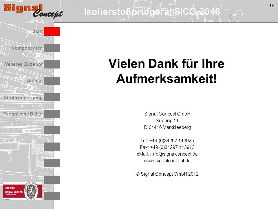 Isolierstoßprüfgerät SICO 2046 Stromversorgung Technische Daten Start Aufbau Weiteres Zubehör Komponenten 18 Signal Concept GmbH Südring 11 D-04416 Markkleeberg Tel: +49 (0)34297 143925 Fax: +49 (0)34297 143913 eMail: info@signalconcept.de www.signalconcept.de © Signal Concept GmbH 2012 Vielen Dank für Ihre Aufmerksamkeit!