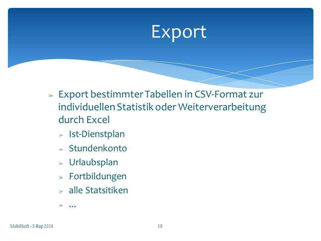 ➢ Export bestimmter Tabellen in CSV-Format zur individuellen Statistik oder Weiterverarbeitung durch Excel ➢ Ist-Dienstplan ➢ Stundenkonto ➢ Urlaubsplan ➢ Fortbildungen ➢ alle Statsitiken ➢...