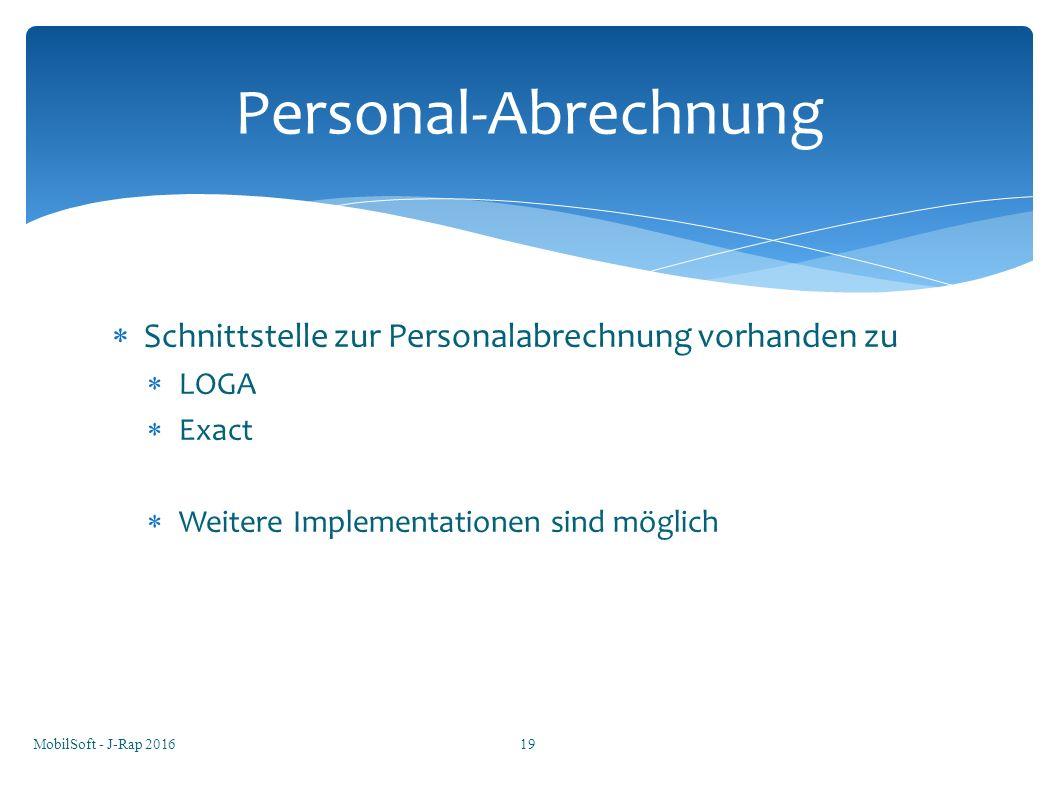  Schnittstelle zur Personalabrechnung vorhanden zu  LOGA  Exact  Weitere Implementationen sind möglich Personal-Abrechnung MobilSoft - J-Rap 20161
