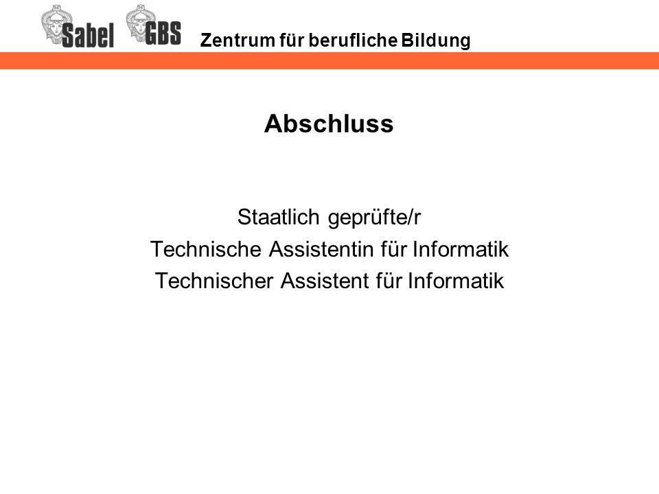Zentrum für berufliche Bildung Abschluss Staatlich geprüfte/r Technische Assistentin für Informatik Technischer Assistent für Informatik