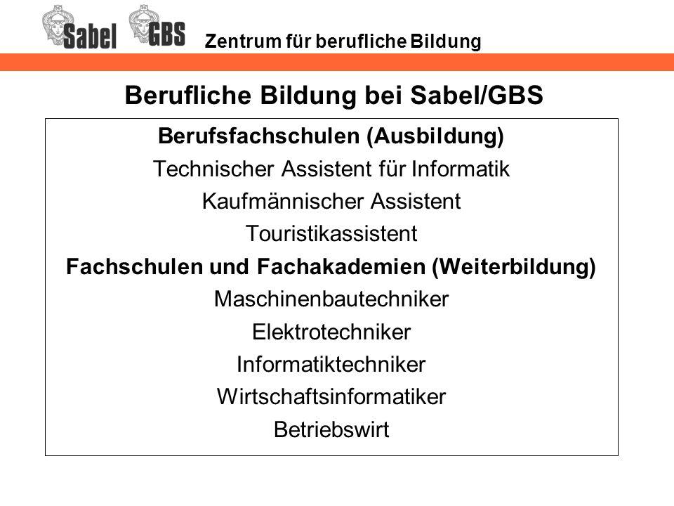 Zentrum für berufliche Bildung Berufliche Bildung bei Sabel/GBS Berufsfachschulen (Ausbildung) Technischer Assistent für Informatik Kaufmännischer Ass