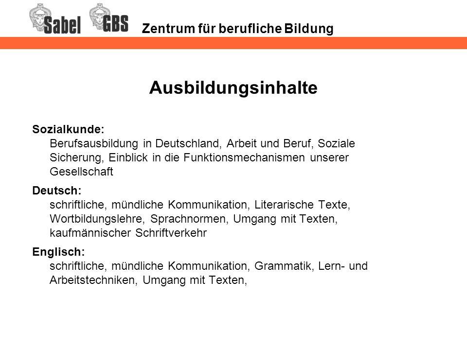 Zentrum für berufliche Bildung Ausbildungsinhalte Sozialkunde: Berufsausbildung in Deutschland, Arbeit und Beruf, Soziale Sicherung, Einblick in die F