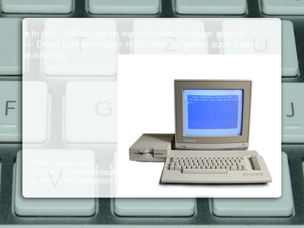 In den 1980er Jahren wurden Heimcomputer populär → Diese konnten neben nützlichen Aufgaben auch Spiele ausführen → C64C-System mit VC1541-II-Diskettenlaufwerk u.
