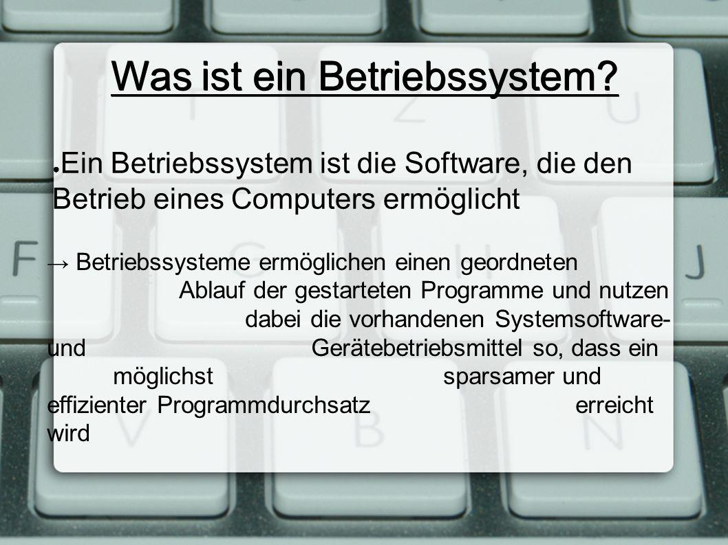 Was ist ein Betriebssystem? ● Ein Betriebssystem ist die Software, die den Betrieb eines Computers ermöglicht → Betriebssysteme ermöglichen einen geor