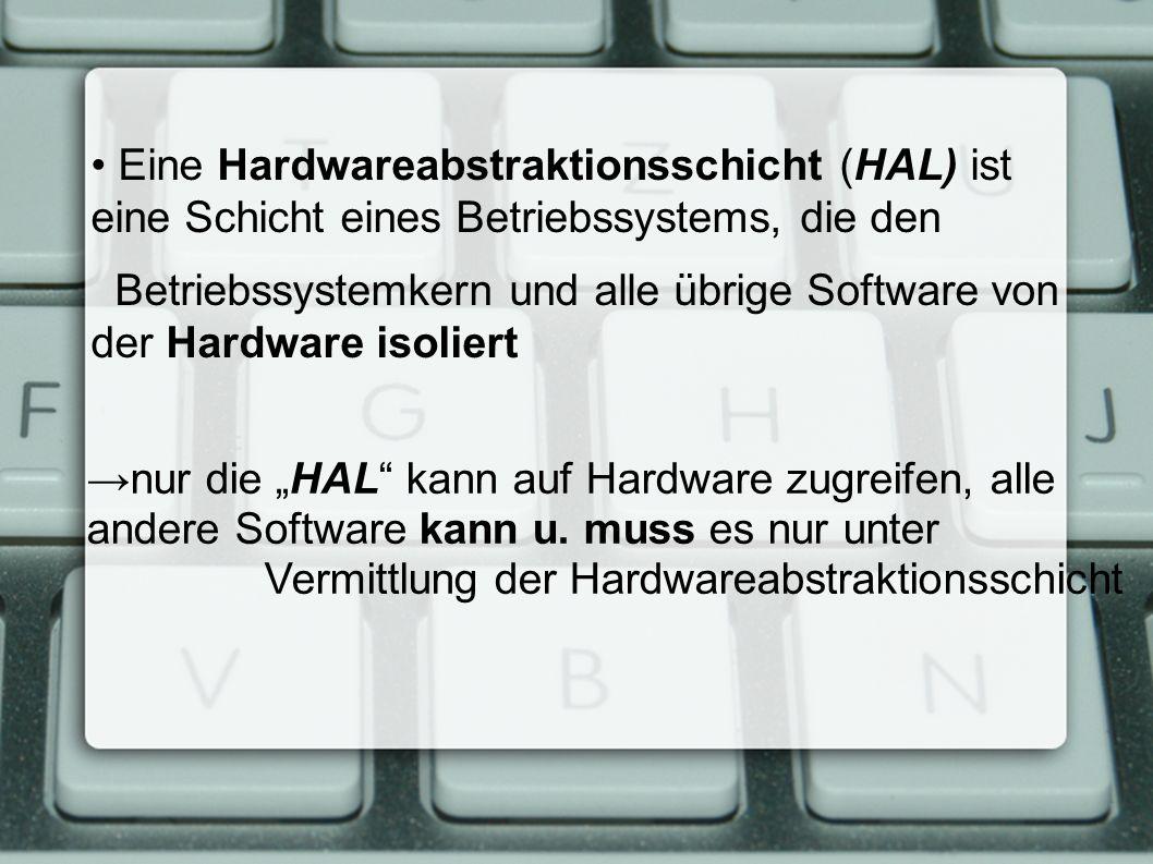 """Eine Hardwareabstraktionsschicht (HAL) ist eine Schicht eines Betriebssystems, die den Betriebssystemkern und alle übrige Software von der Hardware isoliert →nur die """"HAL kann auf Hardware zugreifen, alle andere Software kann u."""