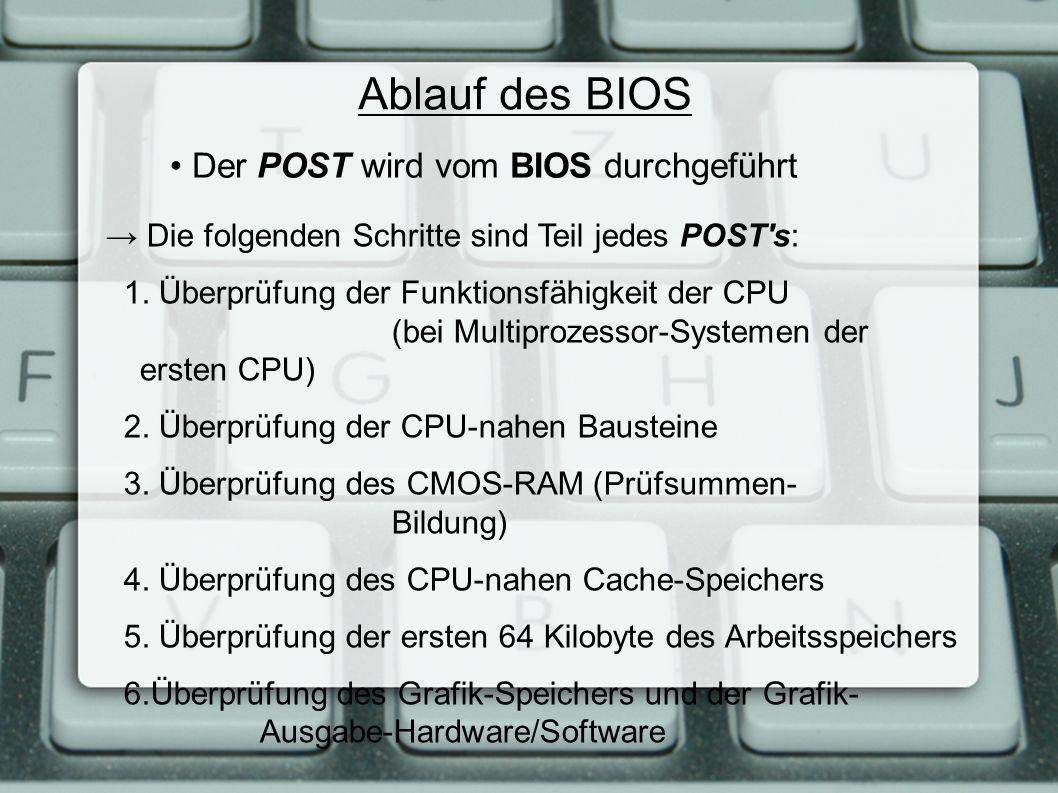 Ablauf des BIOS → Die folgenden Schritte sind Teil jedes POST's: 1. Überprüfung der Funktionsfähigkeit der CPU (bei Multiprozessor-Systemen der ersten