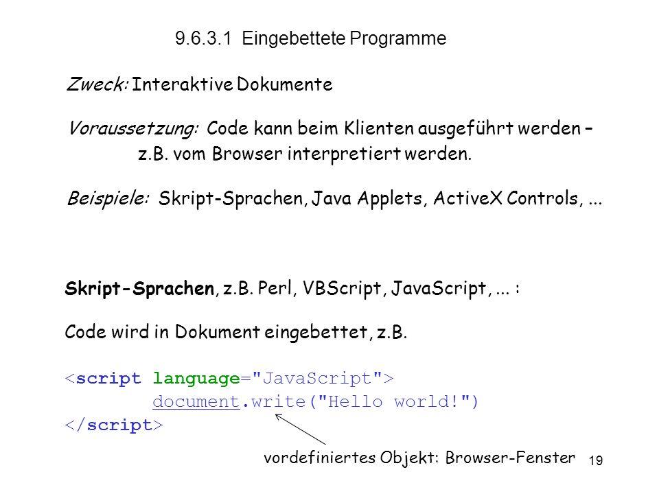 vs9.6 19 9.6.3.1 Eingebettete Programme Zweck:Interaktive Dokumente Voraussetzung: Code kann beim Klienten ausgeführt werden – z.B.