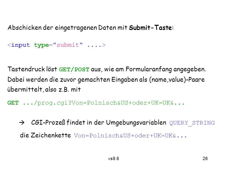vs9.6 26 Abschicken der eingetragenen Daten mit Submit-Taste: Tastendruck löst GET/POST aus, wie am Formularanfang angegeben.