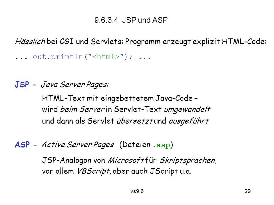 vs9.6 29 9.6.3.4 JSP und ASP Hässlich bei CGI und Servlets: Programm erzeugt explizit HTML-Code:...