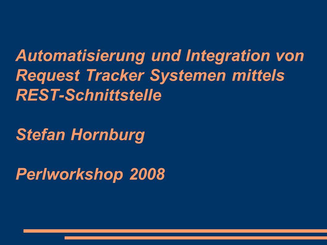 Automatisierung und Integration von Request Tracker Systemen mittels REST-Schnittstelle Stefan Hornburg Perlworkshop 2008