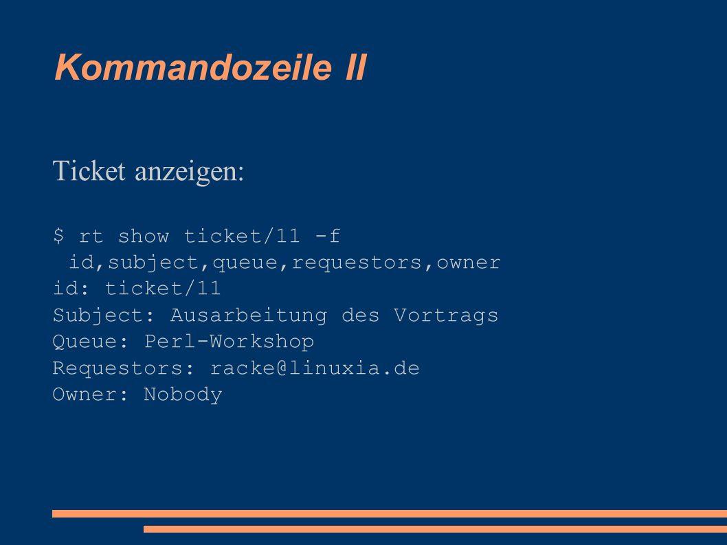Kommandozeile II Ticket anzeigen: $ rt show ticket/11 -f id,subject,queue,requestors,owner id: ticket/11 Subject: Ausarbeitung des Vortrags Queue: Per