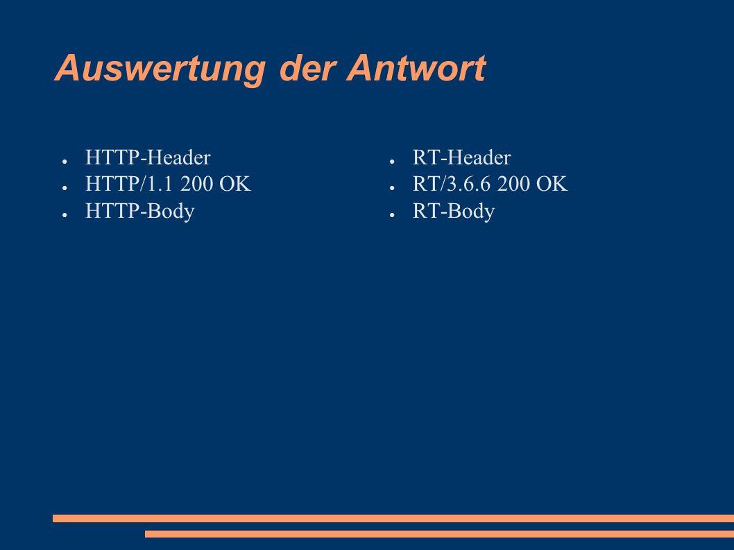 Beispiel RT-Antwort RT/3.6.6 200 Ok id: user/22 Name: racke EmailAddress: racke@linuxia.de RealName: Stefan Hornburg NickName: Racke