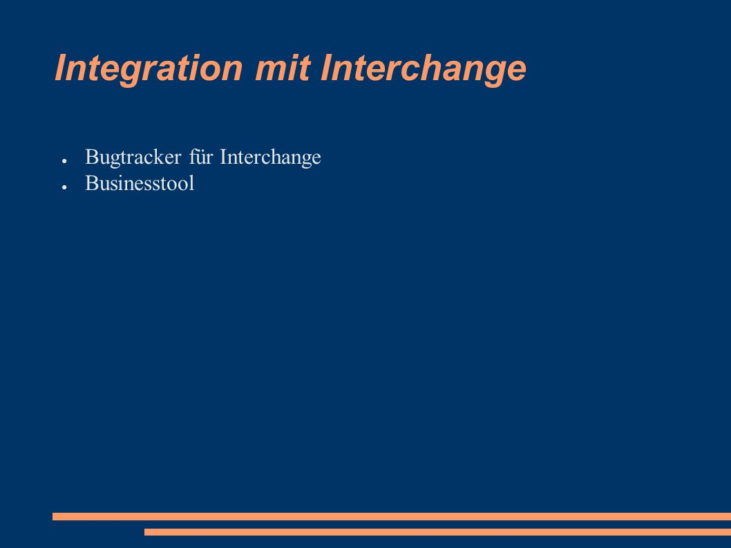 Integration mit Interchange ● Bugtracker für Interchange ● Businesstool