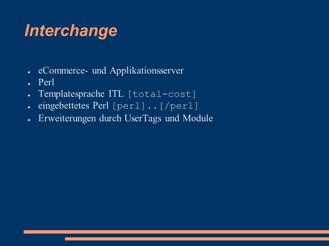 Interchange ● eCommerce- und Applikationsserver ● Perl ● Templatesprache ITL [total-cost] ● eingebettetes Perl [perl]..[/perl] ● Erweiterungen durch U