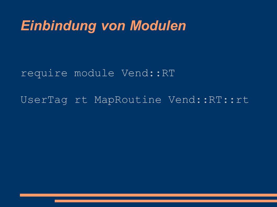Einbindung von Modulen require module Vend::RT UserTag rt MapRoutine Vend::RT::rt